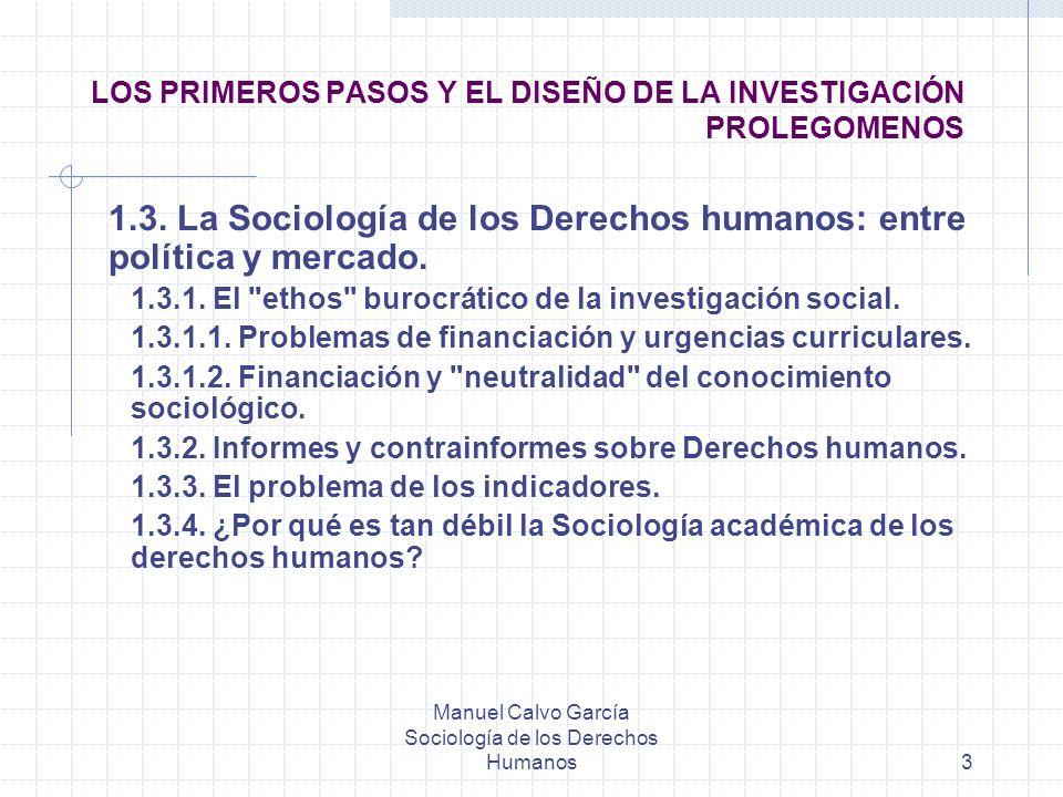 Manuel Calvo García Sociología de los Derechos Humanos3 LOS PRIMEROS PASOS Y EL DISEÑO DE LA INVESTIGACIÓN PROLEGOMENOS 1.3. La Sociología de los Dere