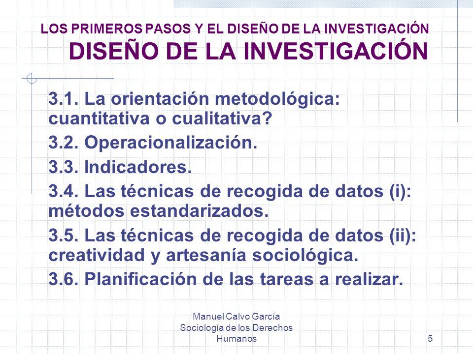 Manuel Calvo García Sociología de los Derechos Humanos6 LOS PRIMEROS PASOS Y EL DISEÑO DE LA INVESTIGACIÓN EL PROYECTO DE INVESTIGACIÓN 4.1.