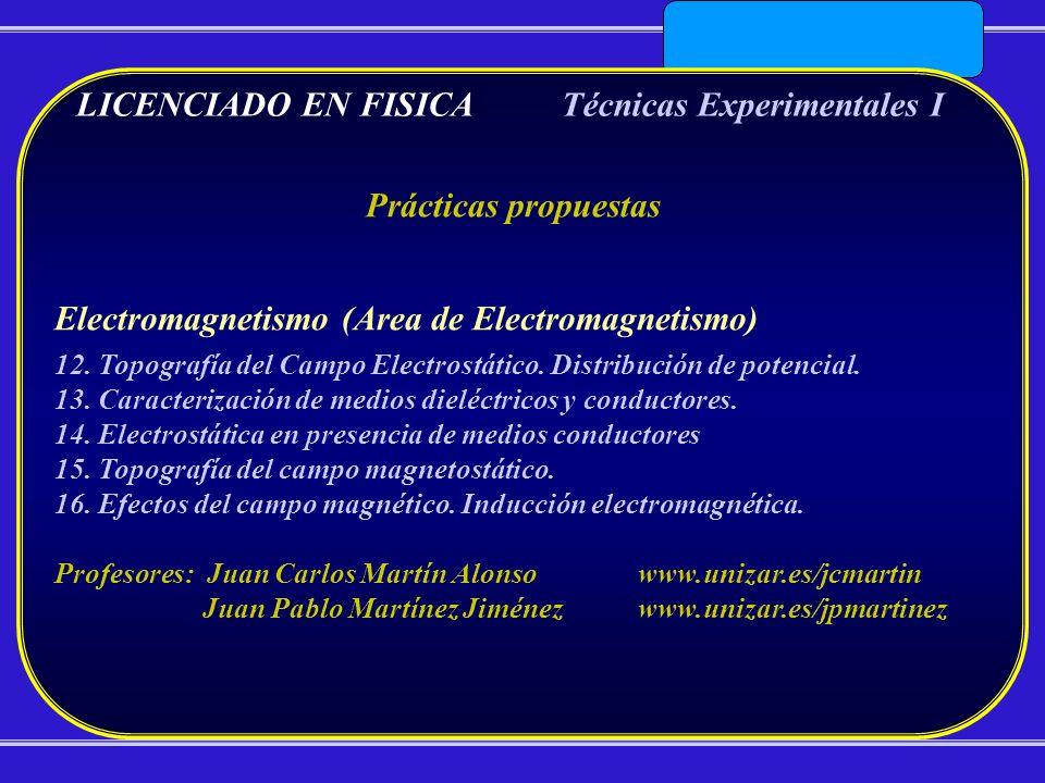 LICENCIADO EN FISICATécnicas Experimentales I Prácticas propuestas Electromagnetismo (Area de Electromagnetismo) 12. Topografía del Campo Electrostáti