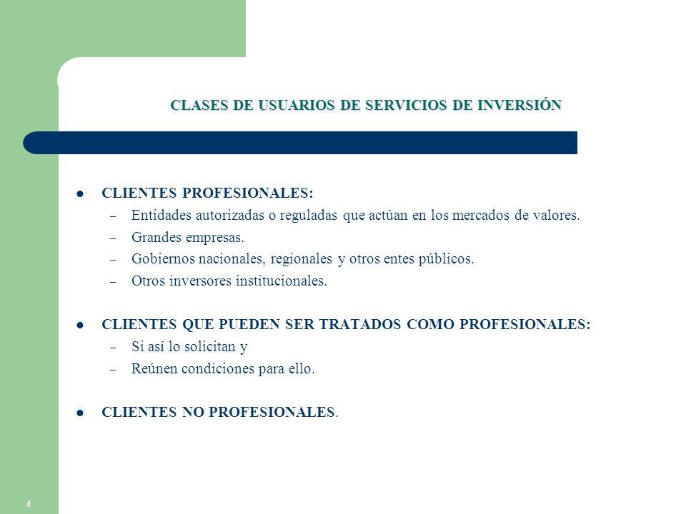 4 CLASES DE USUARIOS DE SERVICIOS DE INVERSIÓN CLIENTES PROFESIONALES: – Entidades autorizadas o reguladas que actúan en los mercados de valores.