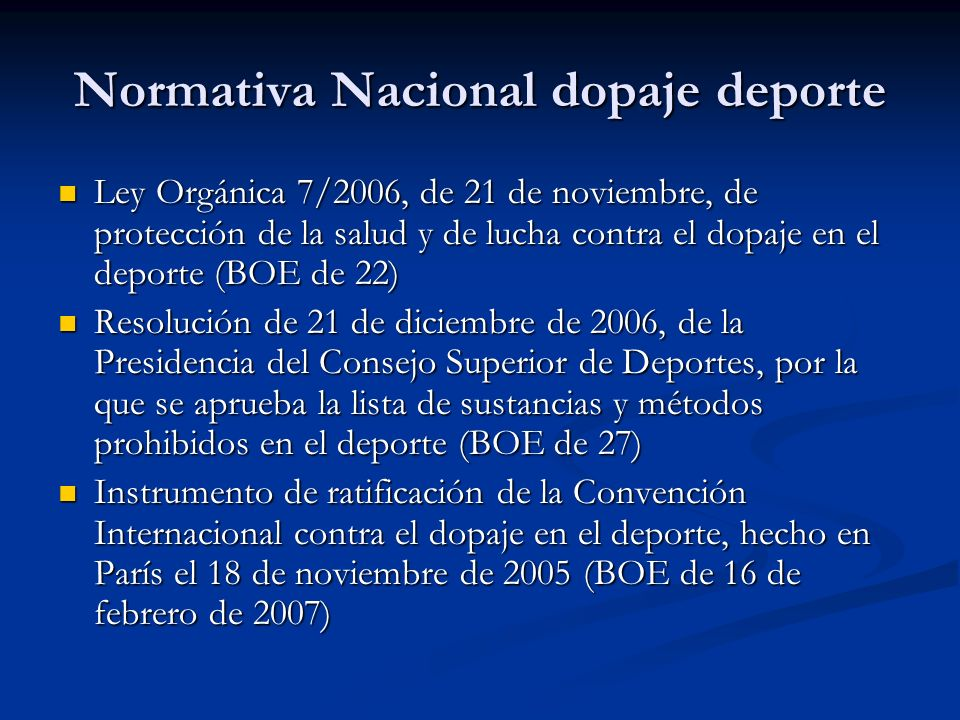 Normativa Nacional dopaje deporte Ley Orgánica 7/2006, de 21 de noviembre, de protección de la salud y de lucha contra el dopaje en el deporte (BOE de