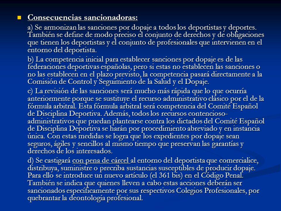 Consecuencias sancionadoras: Consecuencias sancionadoras: a) Se armonizan las sanciones por dopaje a todos los deportistas y deportes. También se defi