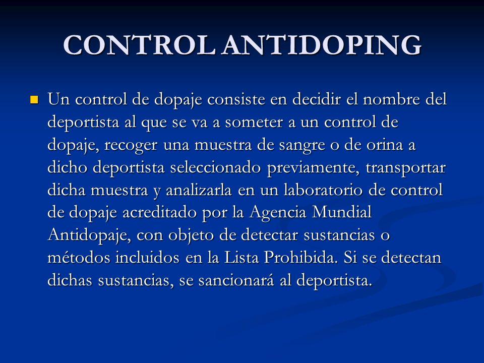 CONTROL ANTIDOPING Un control de dopaje consiste en decidir el nombre del deportista al que se va a someter a un control de dopaje, recoger una muestr