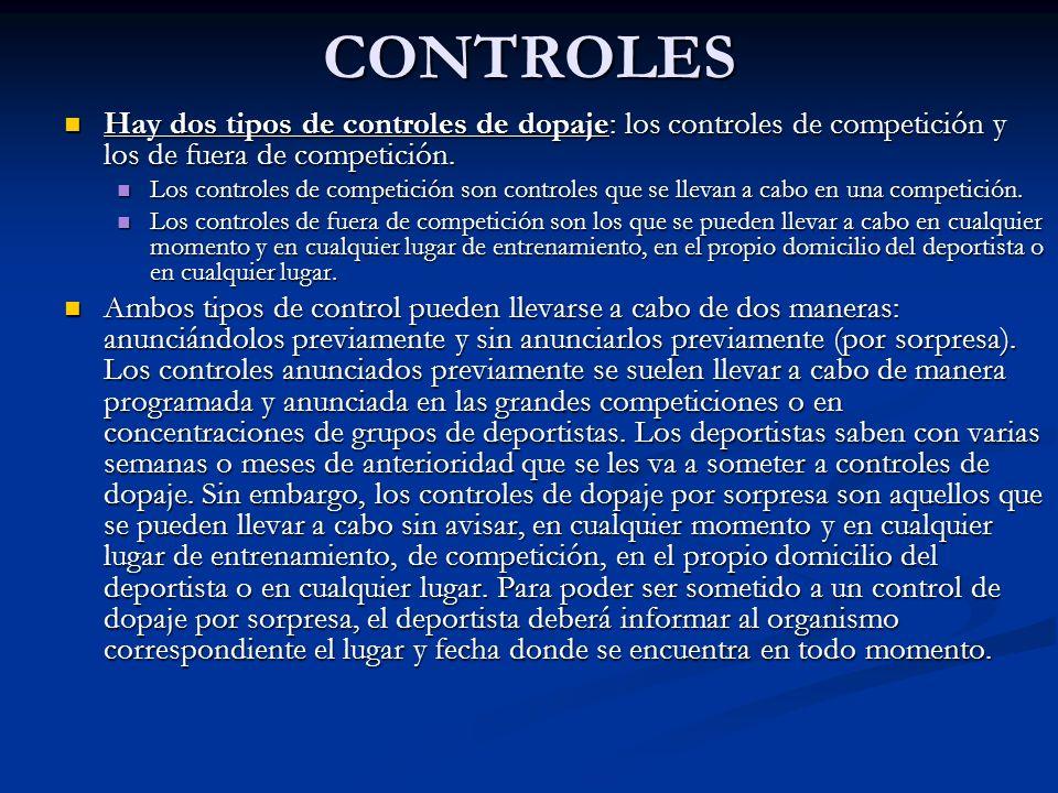 CONTROLES Hay dos tipos de controles de dopaje: los controles de competición y los de fuera de competición. Hay dos tipos de controles de dopaje: los