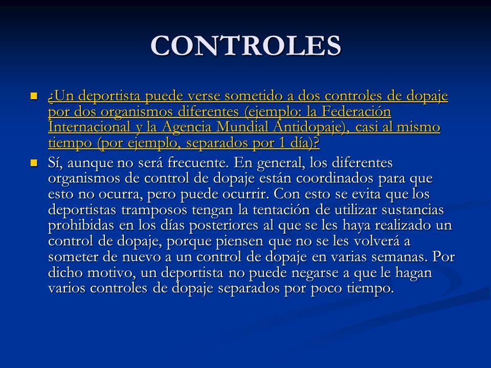 CONTROLES ¿Un deportista puede verse sometido a dos controles de dopaje por dos organismos diferentes (ejemplo: la Federación Internacional y la Agenc