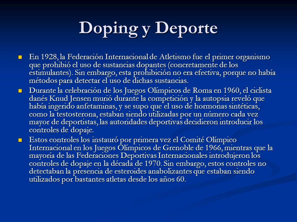 Doping y Deporte En 1928, la Federación Internacional de Atletismo fue el primer organismo que prohibió el uso de sustancias dopantes (concretamente d