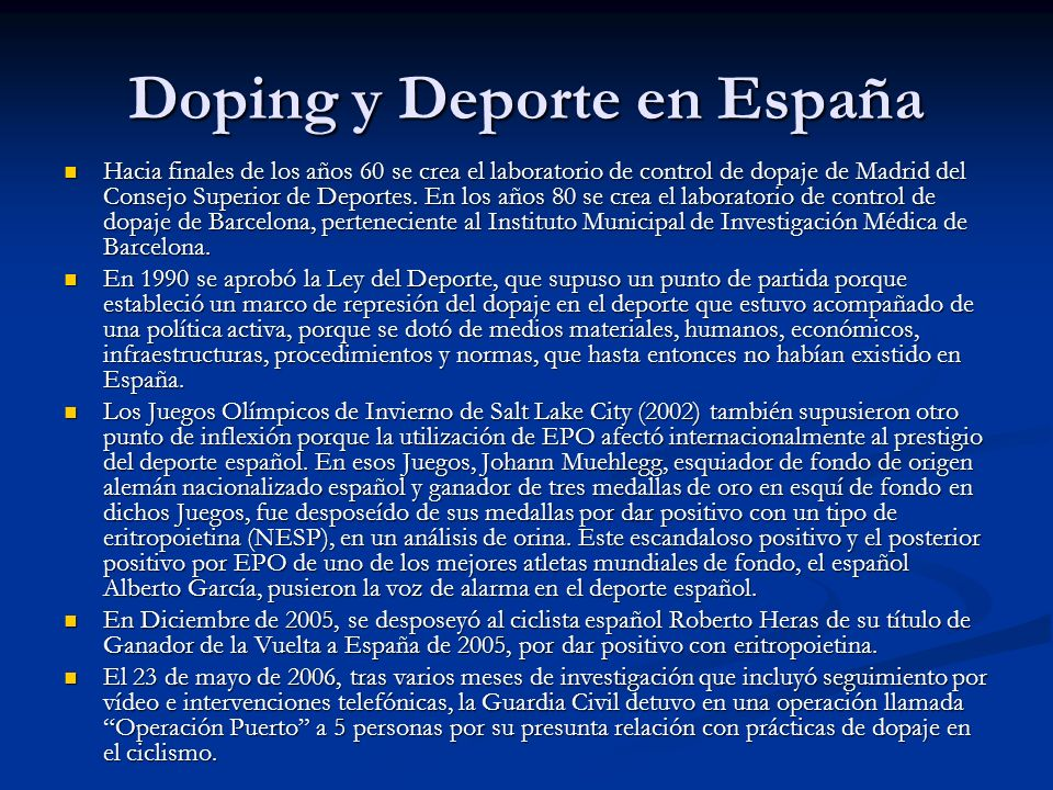 Doping y Deporte en España Hacia finales de los años 60 se crea el laboratorio de control de dopaje de Madrid del Consejo Superior de Deportes. En los
