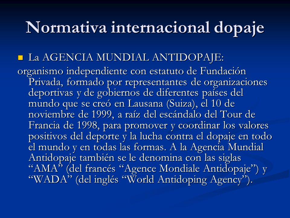 Normativa internacional dopaje La AGENCIA MUNDIAL ANTIDOPAJE: La AGENCIA MUNDIAL ANTIDOPAJE: organismo independiente con estatuto de Fundación Privada