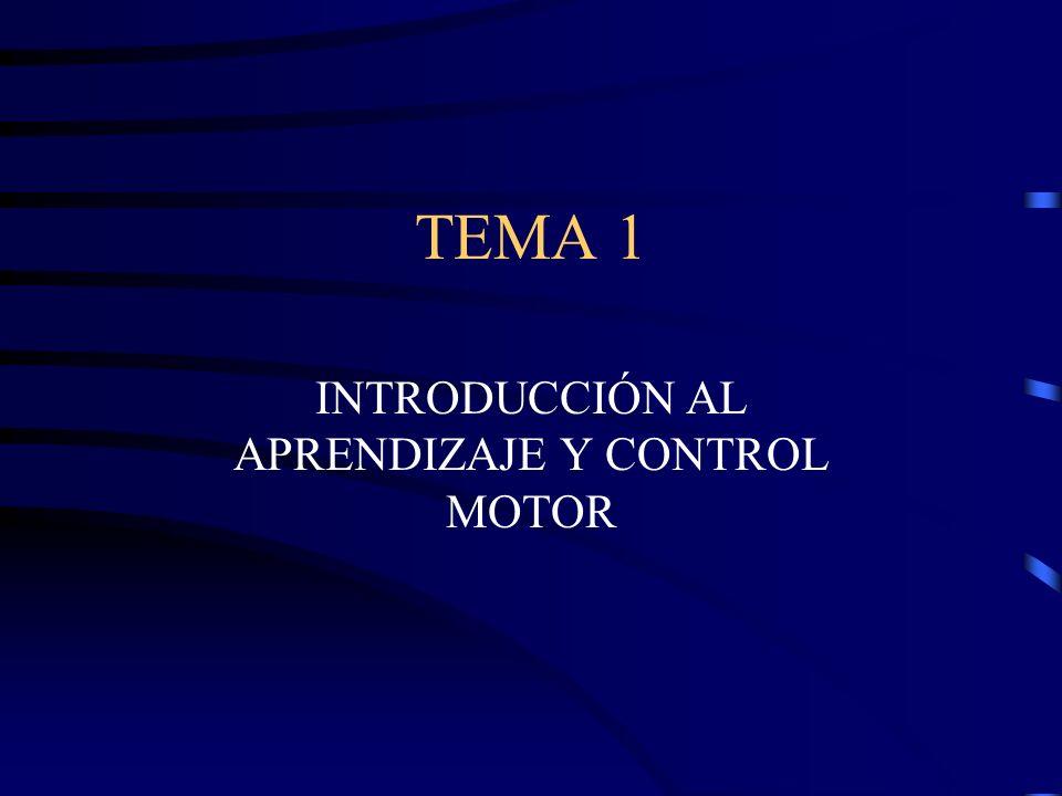 TEMA 1 INTRODUCCIÓN AL APRENDIZAJE Y CONTROL MOTOR