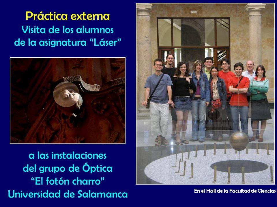 Práctica externa Visita de los alumnos de la asignatura Láser a las instalaciones del grupo de Óptica El fotón charro Universidad de Salamanca En el H