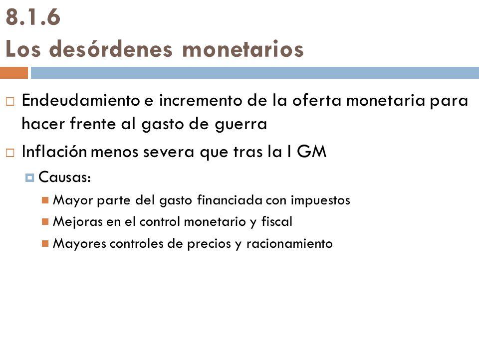 8.1.6 Los desórdenes monetarios Endeudamiento e incremento de la oferta monetaria para hacer frente al gasto de guerra Inflación menos severa que tras