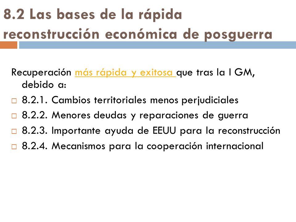 8.2 Las bases de la rápida reconstrucción económica de posguerra Recuperación más rápida y exitosa que tras la I GM, debido a:más rápida y exitosa 8.2