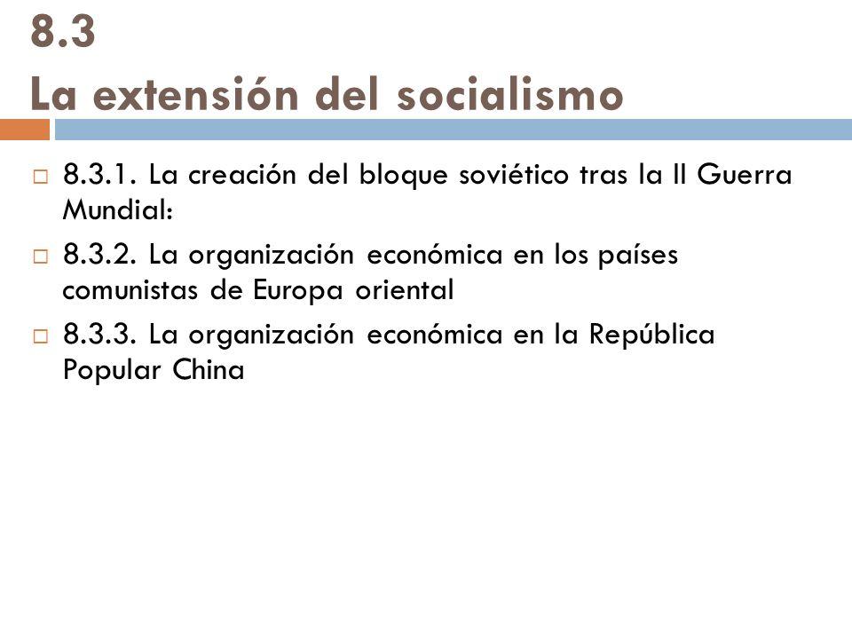 8.3 La extensión del socialismo 8.3.1. La creación del bloque soviético tras la II Guerra Mundial: 8.3.2. La organización económica en los países comu