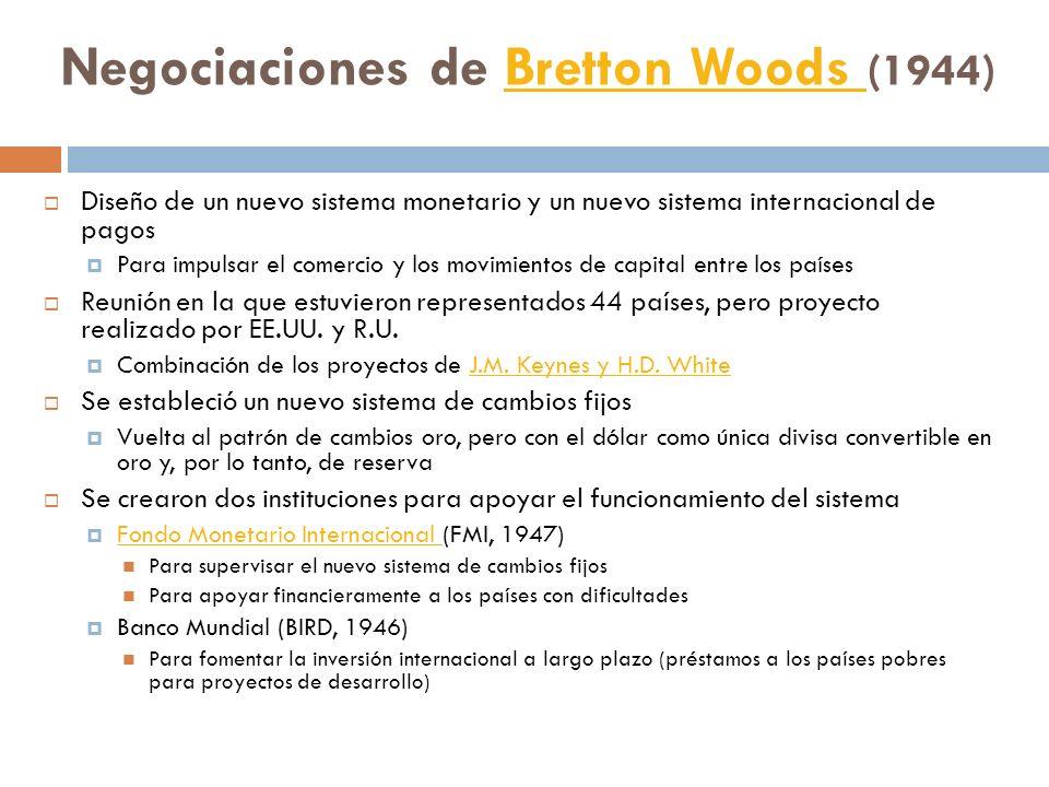 Negociaciones de Bretton Woods (1944)Bretton Woods Diseño de un nuevo sistema monetario y un nuevo sistema internacional de pagos Para impulsar el com