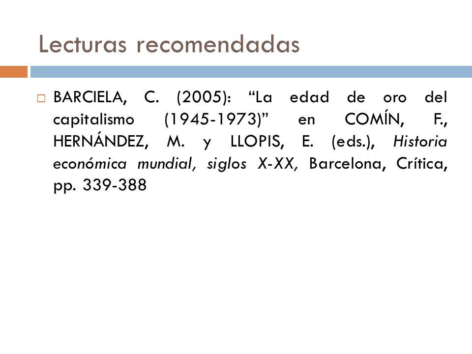 Lecturas recomendadas BARCIELA, C. (2005): La edad de oro del capitalismo (1945-1973) en COMÍN, F., HERNÁNDEZ, M. y LLOPIS, E. (eds.), Historia económ