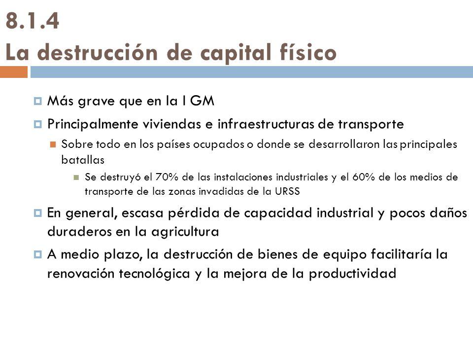 8.1.4 La destrucción de capital físico Más grave que en la I GM Principalmente viviendas e infraestructuras de transporte Sobre todo en los países ocu