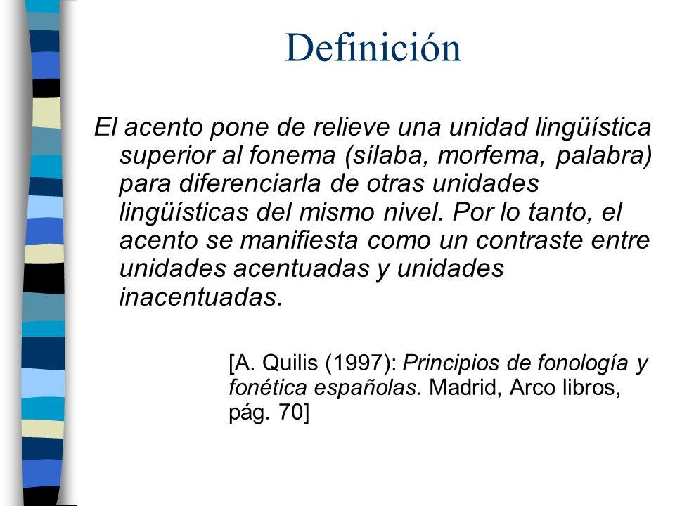 Definición El acento pone de relieve una unidad lingüística superior al fonema (sílaba, morfema, palabra) para diferenciarla de otras unidades lingüís