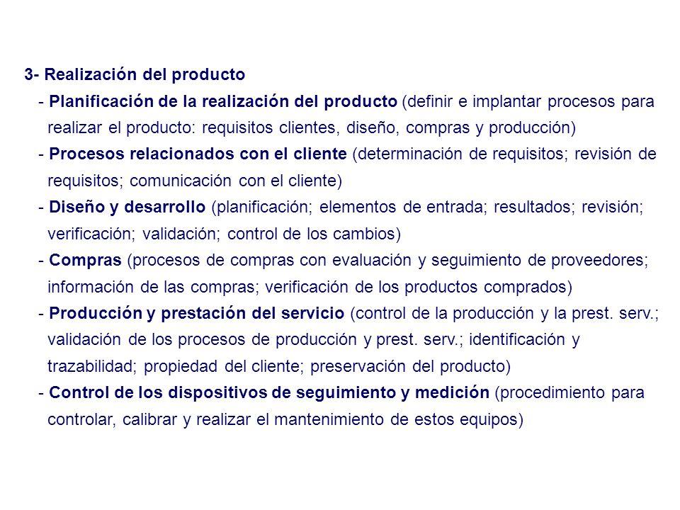 4- Medición, análisis y mejora - Seguimiento y medición (satisfacción del cliente; auditoría interna; seguimiento y medición de los procesos y del producto) - Control del producto no conforme (procedimiento para evitar que se utilice cualquier producto no conforme) - Análisis de los datos ( procedimiento para analizar los datos de las actividades de medición y seguimiento para controlar y mejorar el sistema) - Mejora (mejora continua; acción correctiva; acción preventiva)