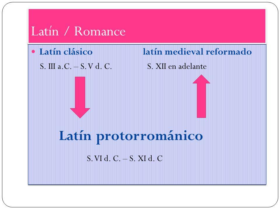 Latín / Romance Latín clásico latín medieval reformado S. III a.C. – S. V d. C. S. XII en adelante Latín protorrománico S. VI d. C. – S. XI d. C Latín