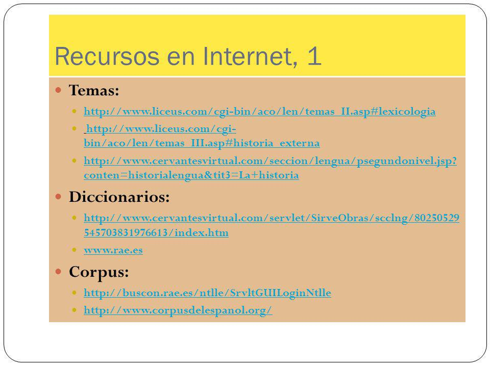 Recursos en Internet, 1 Temas: http://www.liceus.com/cgi-bin/aco/len/temas_II.asp#lexicologia http://www.liceus.com/cgi- bin/aco/len/temas_III.asp#his