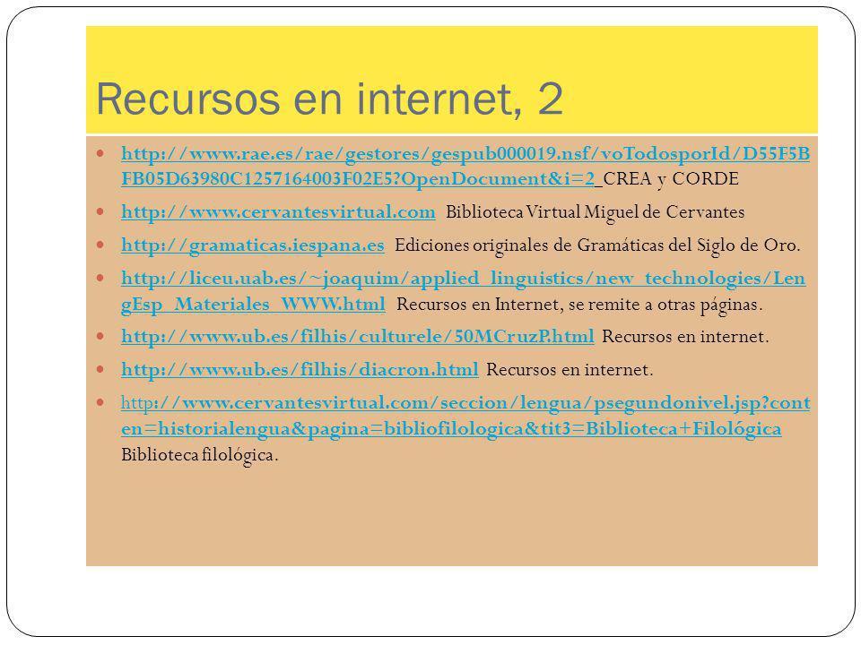 Recursos en internet, 2 http://www.rae.es/rae/gestores/gespub000019.nsf/voTodosporId/D55F5B FB05D63980C1257164003F02E5?OpenDocument&i=2 CREA y CORDE h