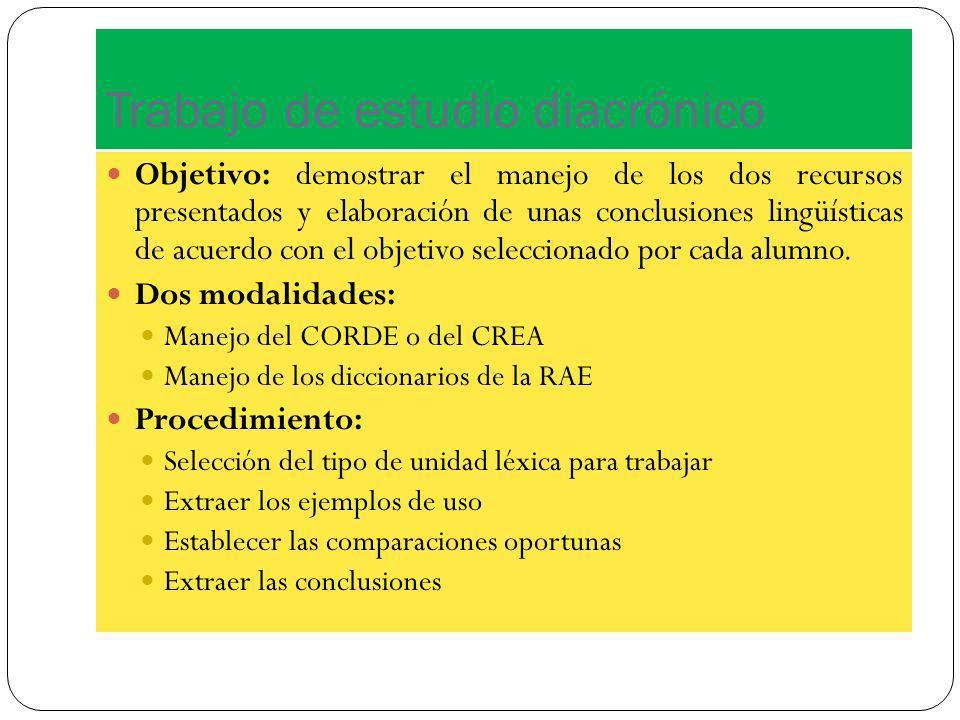 Trabajo de estudio diacrónico Objetivo: demostrar el manejo de los dos recursos presentados y elaboración de unas conclusiones lingüísticas de acuerdo