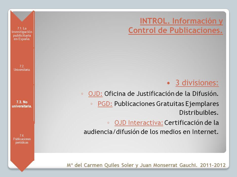 7.1. La investigación publicitaria en España. 7.2. Universitaria. 7.3. No universitaria. 7.4. Publicaciones periódicas INTROL. Información y Control d