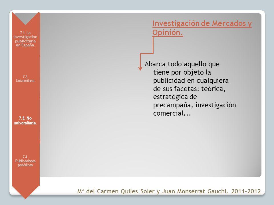 7.1. La investigación publicitaria en España. 7.2. Universitaria. 7.3. No universitaria. 7.4. Publicaciones periódicas Investigación de Mercados y Opi