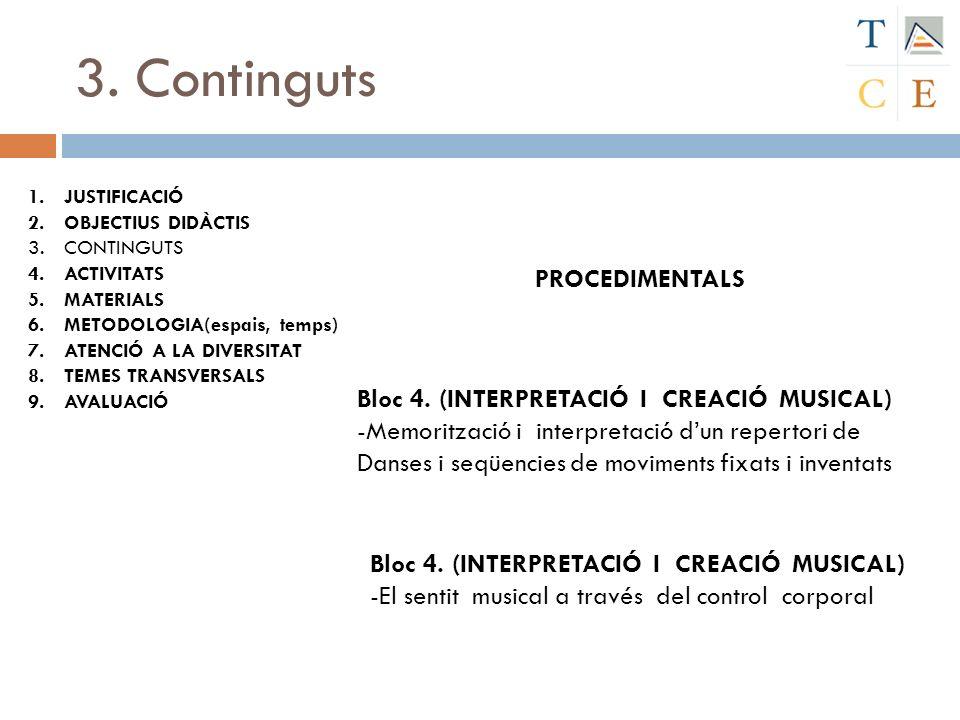 3. Continguts 1.JUSTIFICACIÓ 2.OBJECTIUS DIDÀCTIS 3.CONTINGUTS 4.ACTIVITATS 5.MATERIALS 6.METODOLOGIA(espais, temps) 7.ATENCIÓ A LA DIVERSITAT 8.TEMES