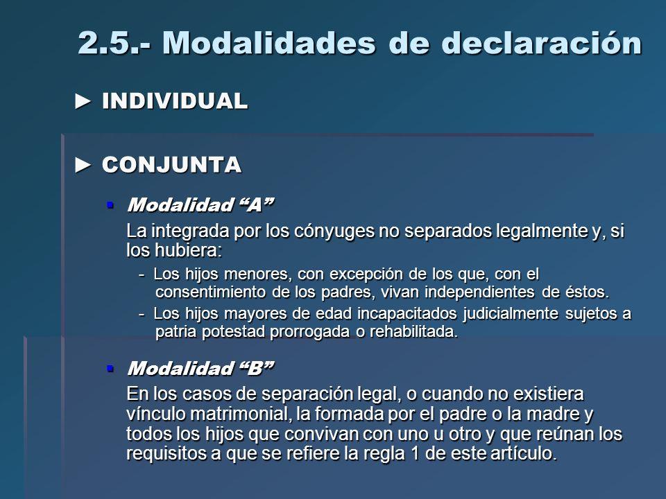 INDIVIDUAL INDIVIDUAL CONJUNTA CONJUNTA Modalidad A Modalidad A La integrada por los cónyuges no separados legalmente y, si los hubiera: La integrada