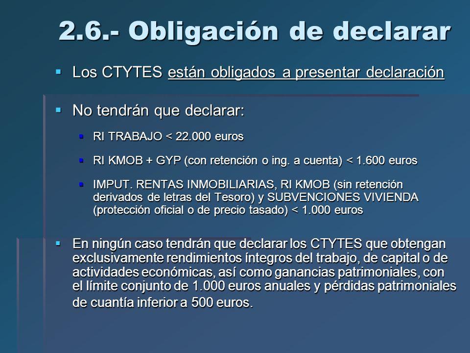 2.6.- Obligación de declarar Los CTYTES están obligados a presentar declaración Los CTYTES están obligados a presentar declaración No tendrán que decl