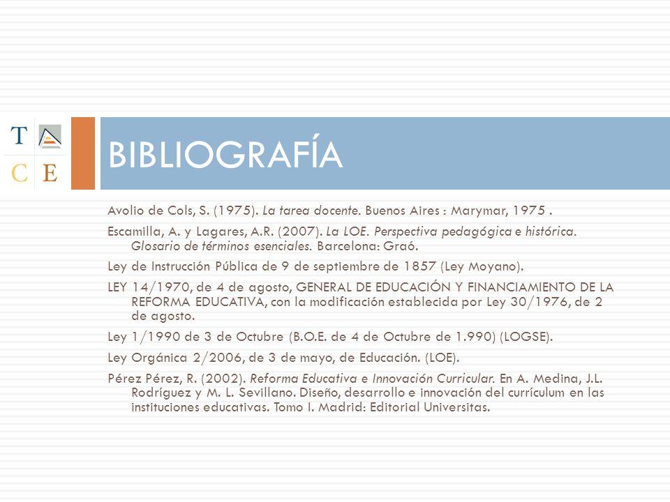 Avolio de Cols, S. (1975). La tarea docente. Buenos Aires : Marymar, 1975. Escamilla, A. y Lagares, A.R. (2007). La LOE. Perspectiva pedagógica e hist