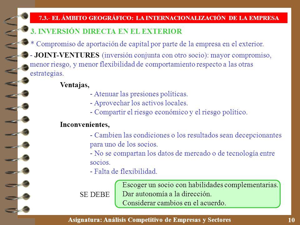Asignatura: Análisis Competitivo de Empresas y Sectores 10 3. INVERSIÓN DIRECTA EN EL EXTERIOR * Compromiso de aportación de capital por parte de la e