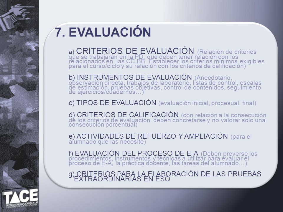 7. EVALUACIÓN a) CRITERIOS DE EVALUACIÓN (Relación de criterios que se trabajarán en la PD, que deben tener relación con los relacionados en. las CC.B