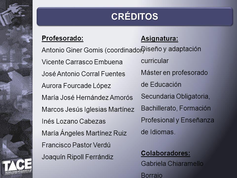 CRÉDITOSCRÉDITOS Profesorado: Antonio Giner Gomis (coordinador) Vicente Carrasco Embuena José Antonio Corral Fuentes Aurora Fourcade López María José