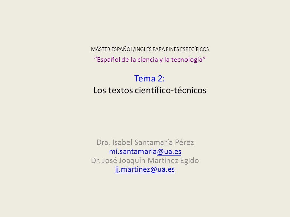 MÁSTER ESPAÑOL/INGLÉS PARA FINES ESPECÍFICOS Español de la ciencia y la tecnología Tema 2: Los textos científico-técnicos Dra. Isabel Santamaría Pérez
