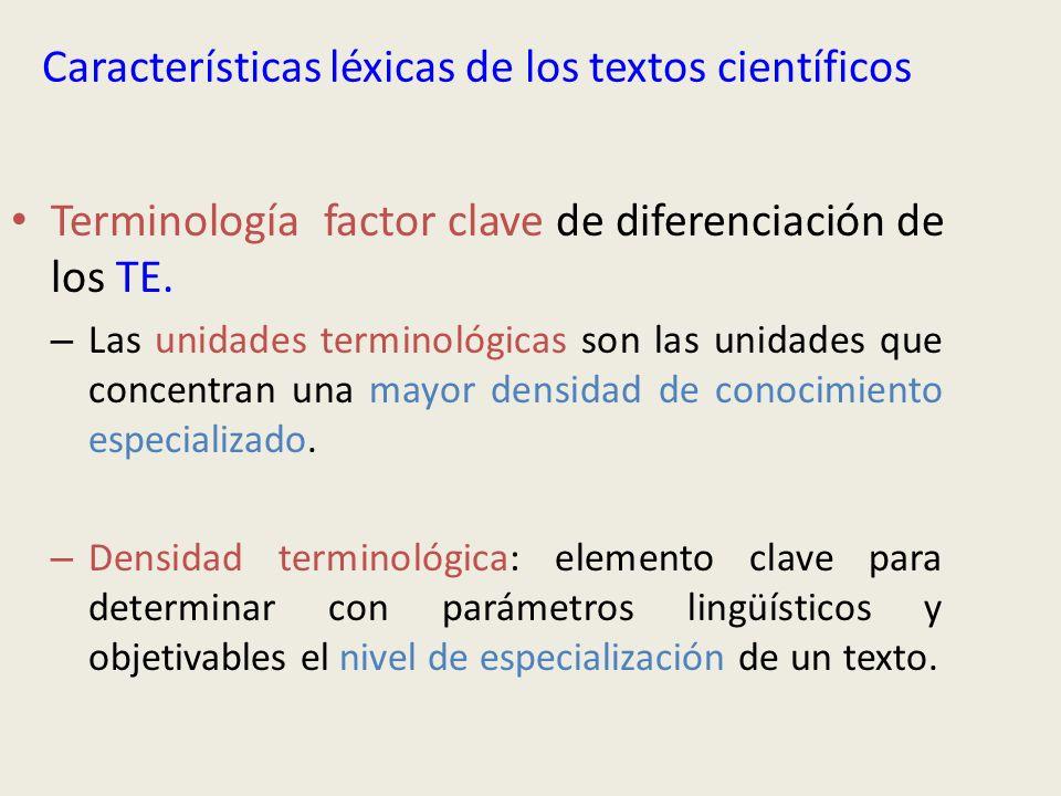 Características léxicas de los textos científicos Terminología factor clave de diferenciación de los TE. – Las unidades terminológicas son las unidade
