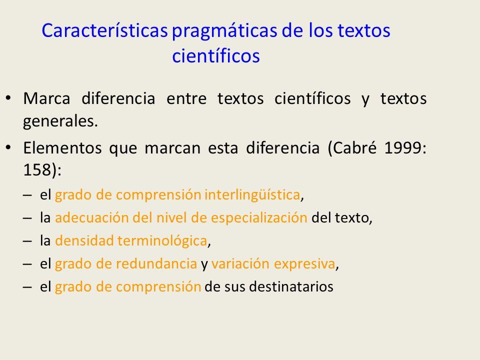 Características pragmáticas de los textos científicos Marca diferencia entre textos científicos y textos generales. Elementos que marcan esta diferenc