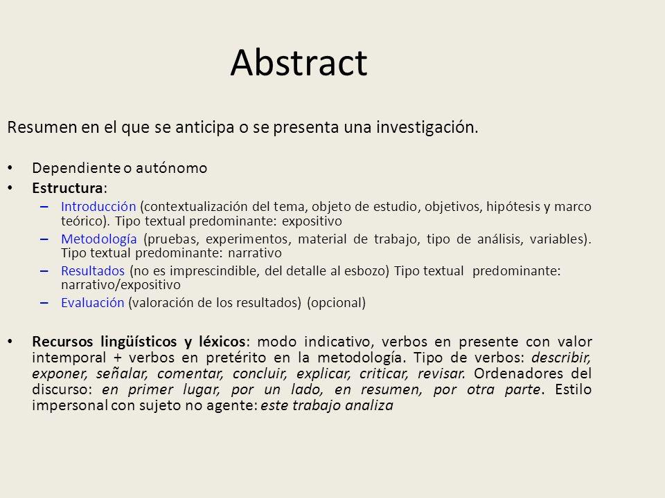 Abstract Resumen en el que se anticipa o se presenta una investigación. Dependiente o autónomo Estructura: – Introducción (contextualización del tema,