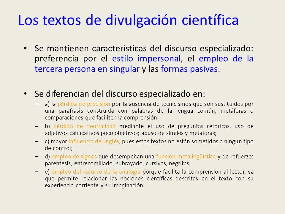 Los textos de divulgación científica Se mantienen características del discurso especializado: preferencia por el estilo impersonal, el empleo de la te