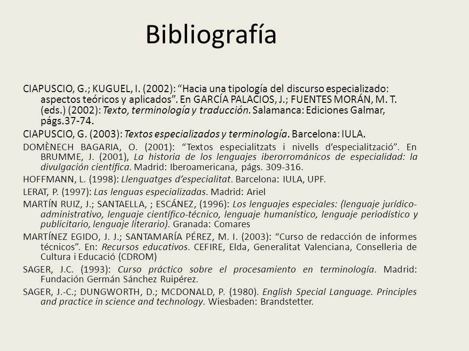 Bibliografía CIAPUSCIO, G.; KUGUEL, I. (2002): Hacia una tipología del discurso especializado: aspectos teóricos y aplicados. En GARCÍA PALACIOS, J.;