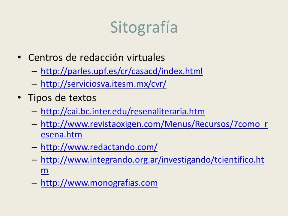 Sitografía Centros de redacción virtuales – http://parles.upf.es/cr/casacd/index.html http://parles.upf.es/cr/casacd/index.html – http://serviciosva.i