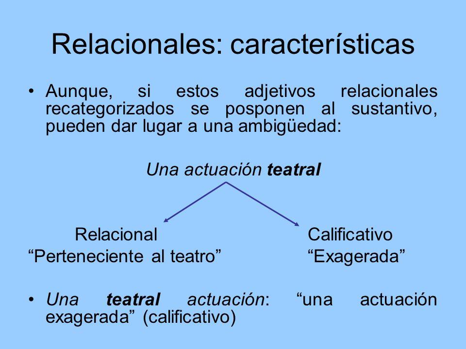 Relacionales: características Aunque, si estos adjetivos relacionales recategorizados se posponen al sustantivo, pueden dar lugar a una ambigüedad: Un