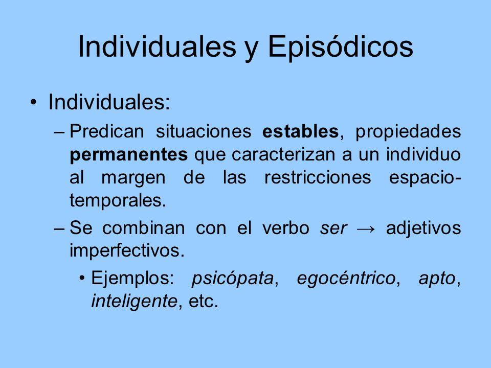Individuales y Episódicos Individuales: –Predican situaciones estables, propiedades permanentes que caracterizan a un individuo al margen de las restr