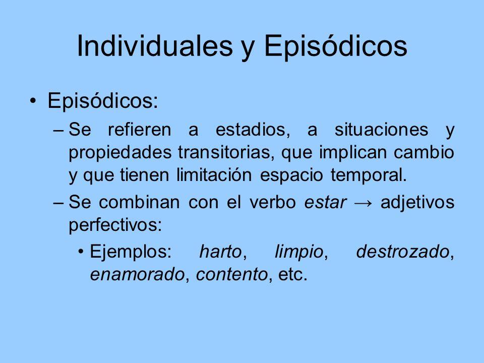 Individuales y Episódicos Episódicos: –Se refieren a estadios, a situaciones y propiedades transitorias, que implican cambio y que tienen limitación e