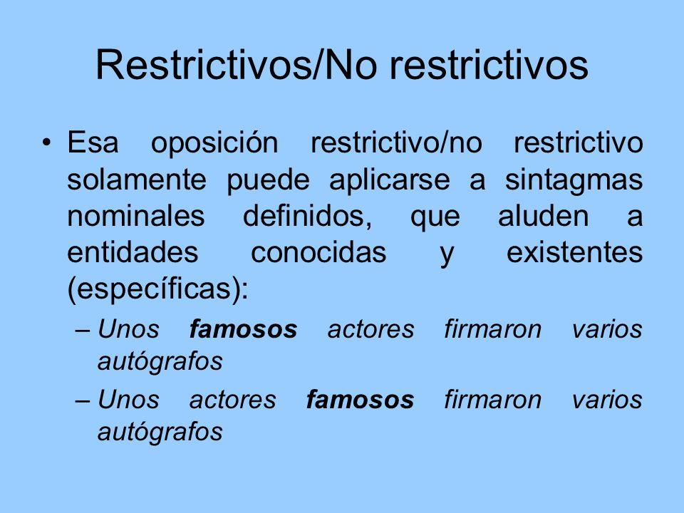 Restrictivos/No restrictivos Esa oposición restrictivo/no restrictivo solamente puede aplicarse a sintagmas nominales definidos, que aluden a entidade
