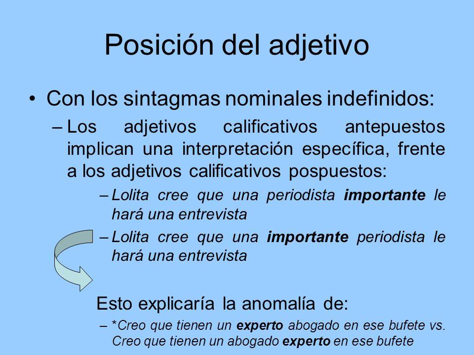 Posición del adjetivo Con los sintagmas nominales indefinidos: –Los adjetivos calificativos antepuestos implican una interpretación específica, frente