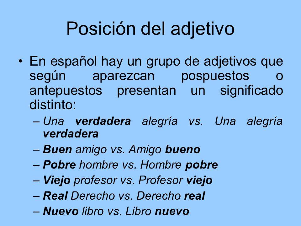 Posición del adjetivo En español hay un grupo de adjetivos que según aparezcan pospuestos o antepuestos presentan un significado distinto: –Una verdad