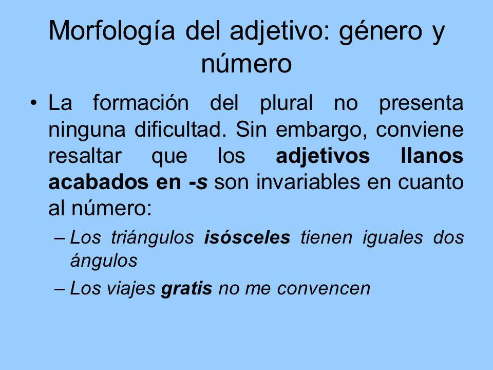 Morfología del adjetivo: género y número La formación del plural no presenta ninguna dificultad. Sin embargo, conviene resaltar que los adjetivos llan