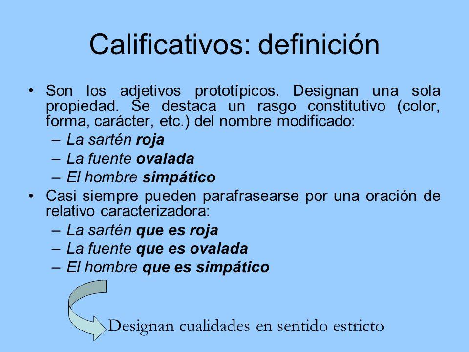 Calificativos: definición Son los adjetivos prototípicos. Designan una sola propiedad. Se destaca un rasgo constitutivo (color, forma, carácter, etc.)